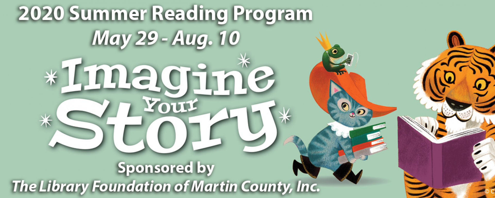 2020 Summer Reading Program: Imagine Your Story May 29 - Aug. 10 Sponsored by The Library Foundation of Martin County, Inc.
